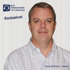 Exclusivo-doug-whitaker-gestor-global-de-produtos-estrategicos-da-aspect-detalha-as-solucoes-focadas-em-televendas-e-importancia-do-brasil-para-o-resultado-global-da-companhia-televendas